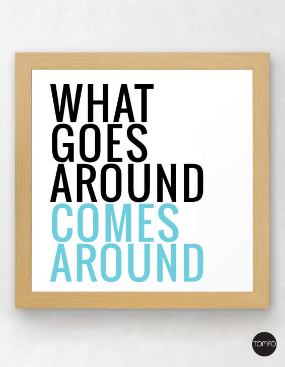 What-goes-around-comes-around-Tomfo