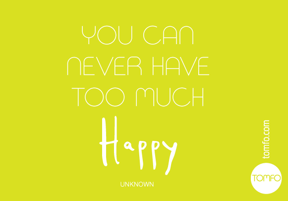 TOMFO-You-can-never-have-too-much-happy
