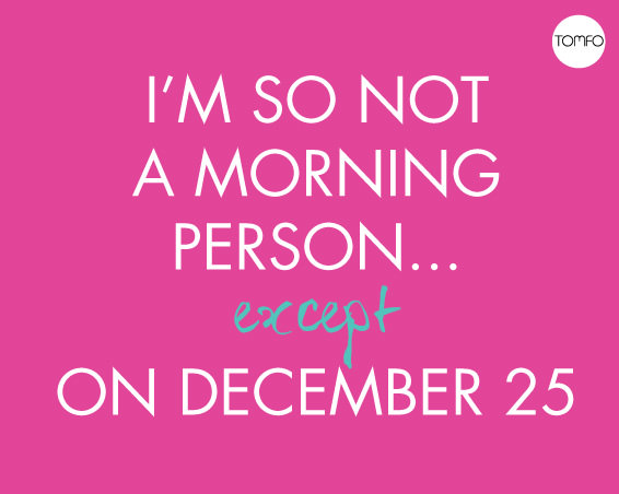 TOMFO-I'm-so-not-a-morning-person-except-on-dec-25